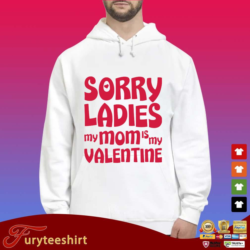 Sorry ladies my mom is my valentine s Hoodie trắng
