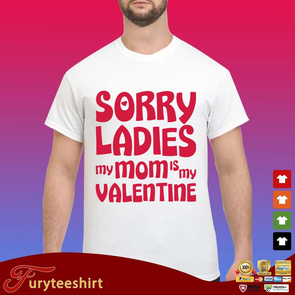 Sorry ladies my mom is my valentine s Shirt trang