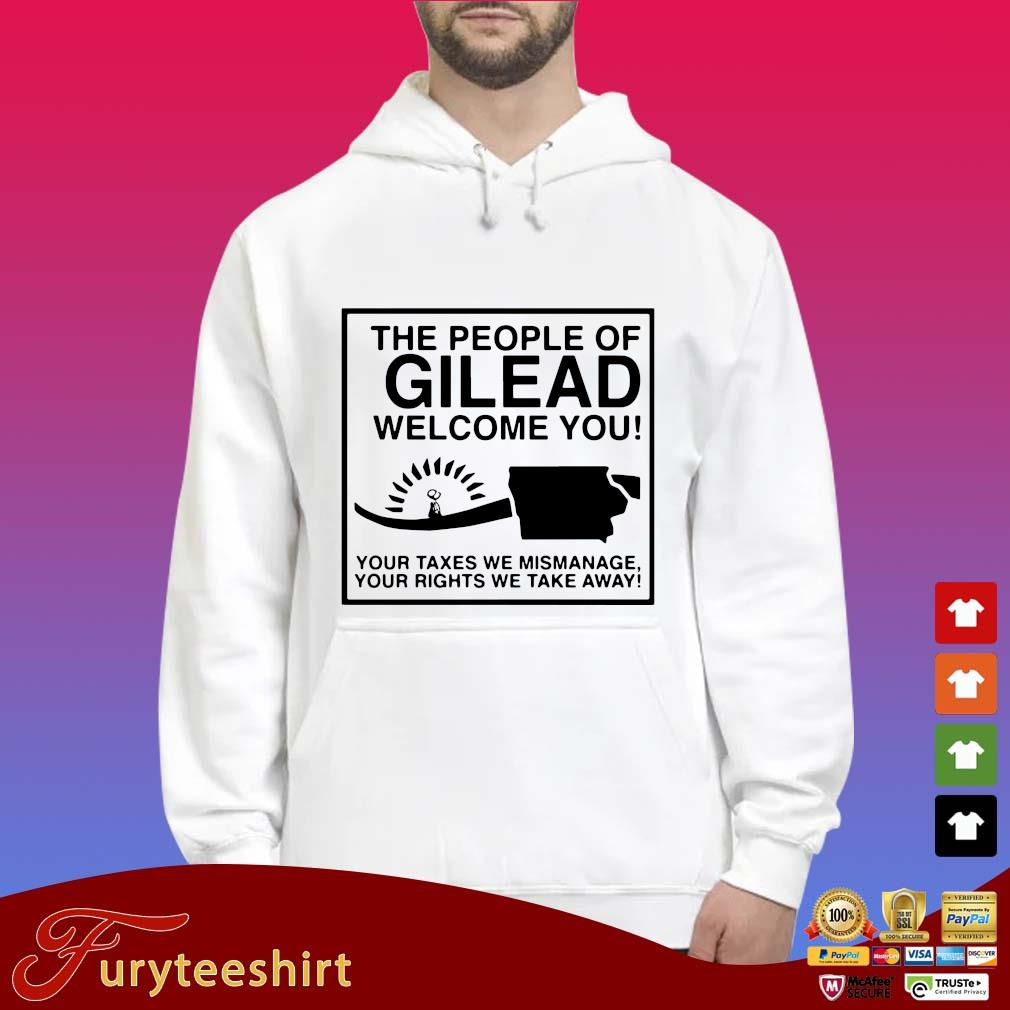 The people of gilead welcome you your Taxes we mismanage your rights we take away s Hoodie trắng