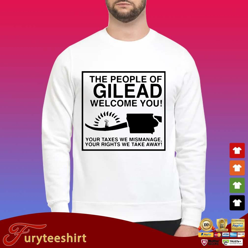 The people of gilead welcome you your Taxes we mismanage your rights we take away shirt
