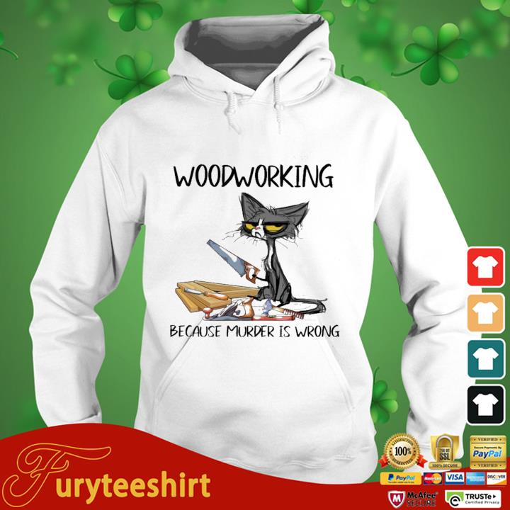 Black cat woodworking because murder is wrong hoodie trang