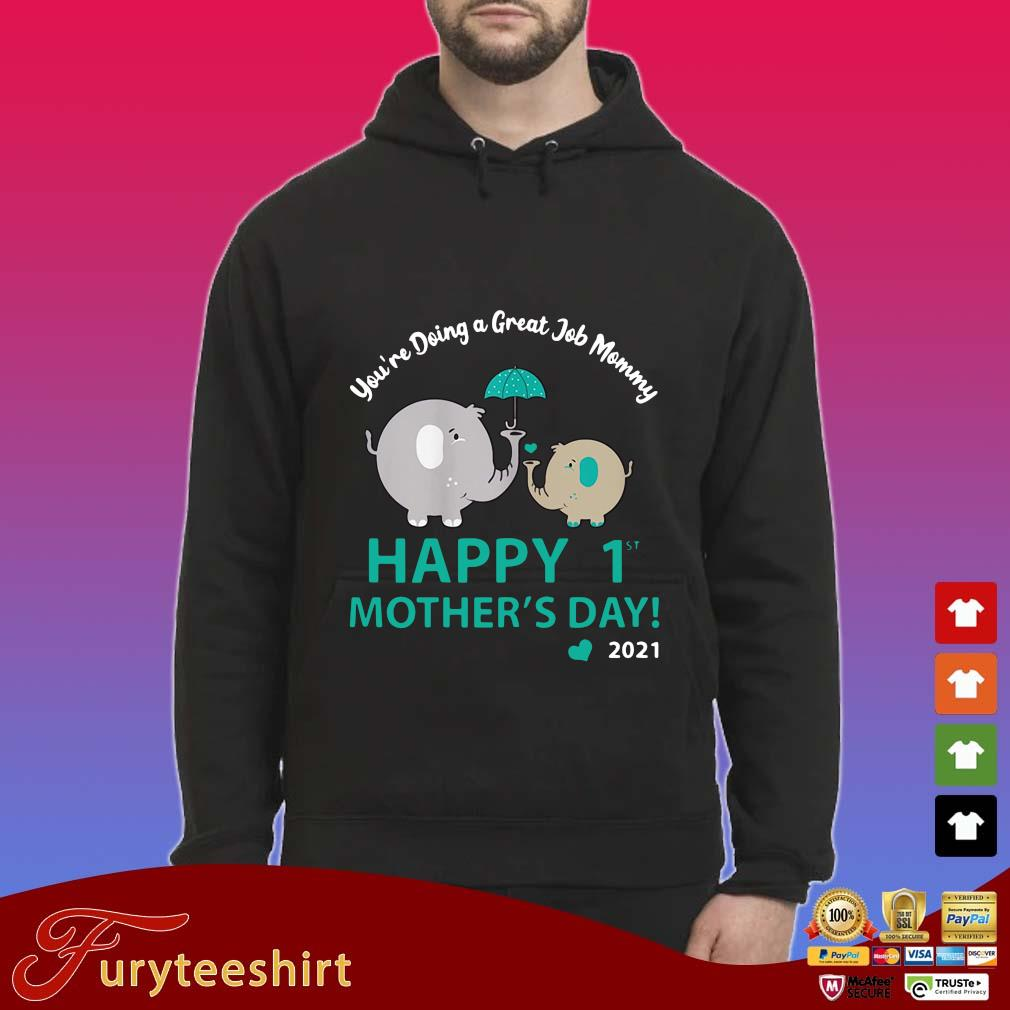 Elephant you're doing a great job mommy happy 1st mothers day 2021 s Hoodie