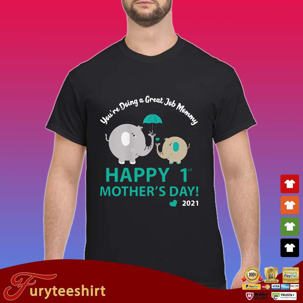 Elephant you're doing a great job mommy happy 1st mothers day 2021 shirt