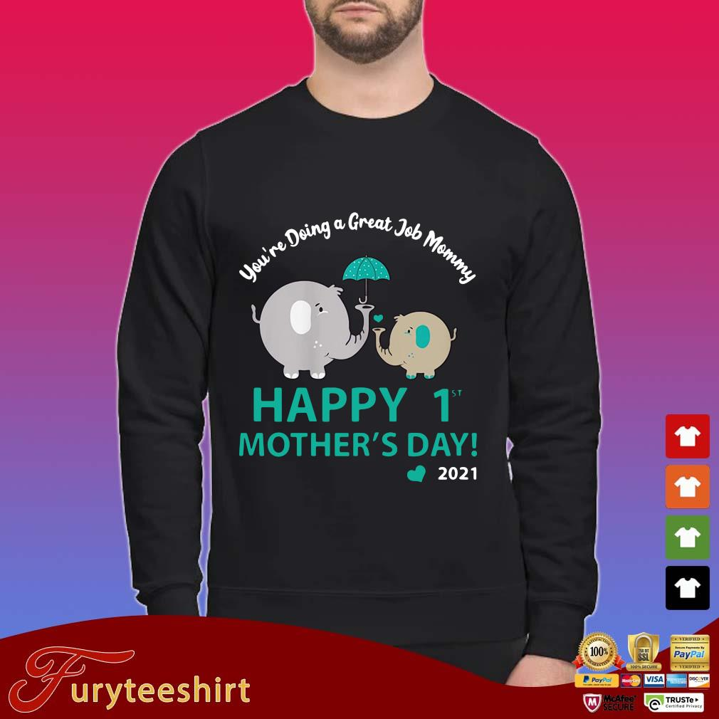 Elephant you're doing a great job mommy happy 1st mothers day 2021 s Sweater