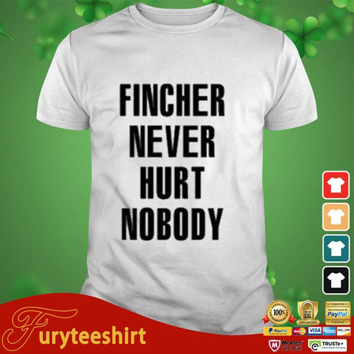 Fincher Never Hurt Nobody Shirt
