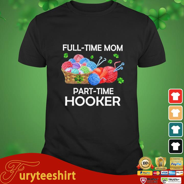 Full-time mom part-time hooker shirt