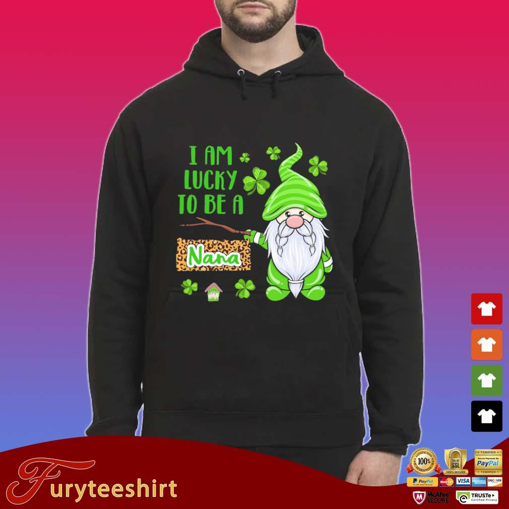 Gnome I Am Lucky To Be A Nana St Patrick's Day Shirt Hoodie