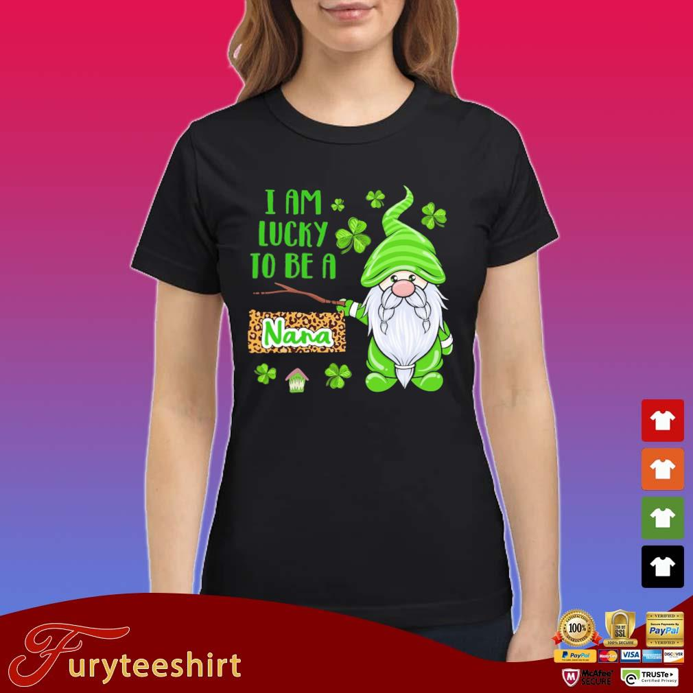 Gnome I Am Lucky To Be A Nana St Patrick's Day Shirt Ladies