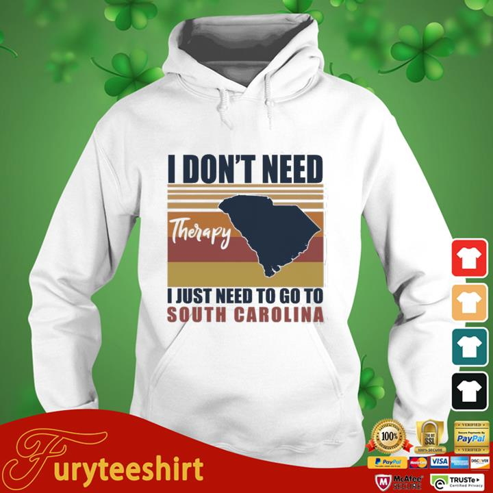 I Don't Need Therapy I Just Need To Go South Carolina Shirt hoodie trang
