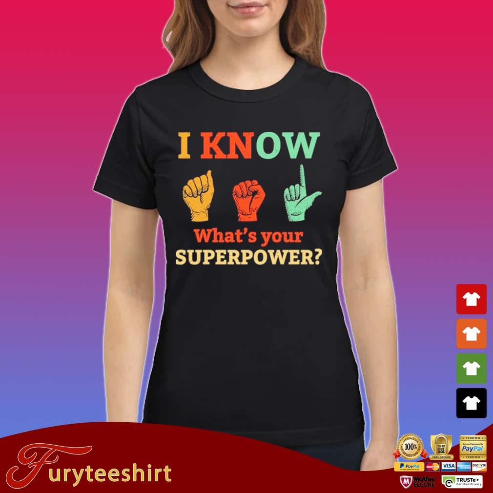 I Know Whats Your Superpower Shirt Ladies