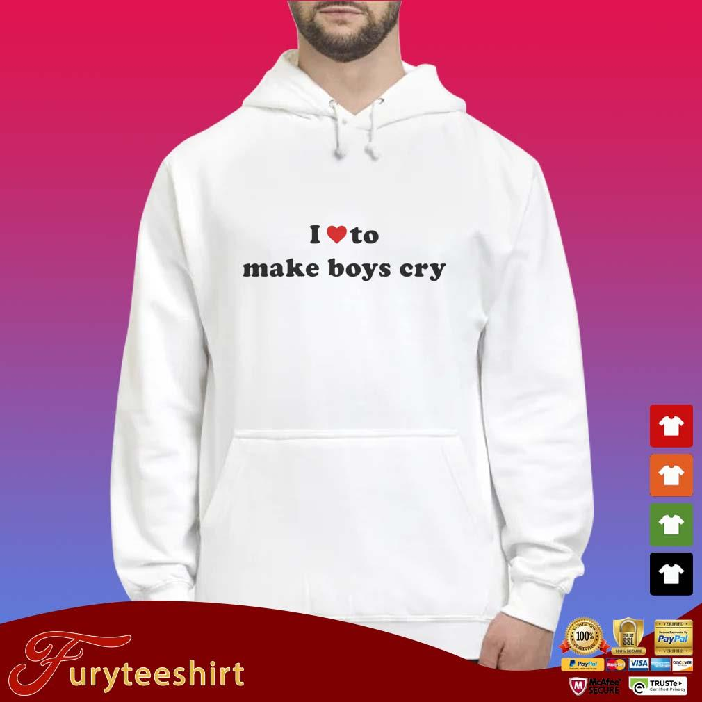 I Love To Make Boys Cry Shirt Hoodie trắng