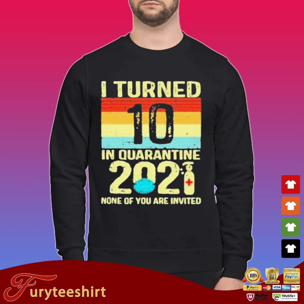 I Turned 10 Birthday In Quarantine 2021 None Of You Invited Vintage s Sweater
