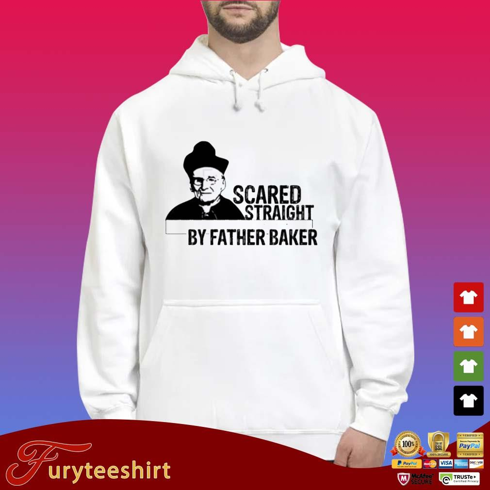 Nelson Baker Scared Straight By Father Baker Shirts Hoodie trắng
