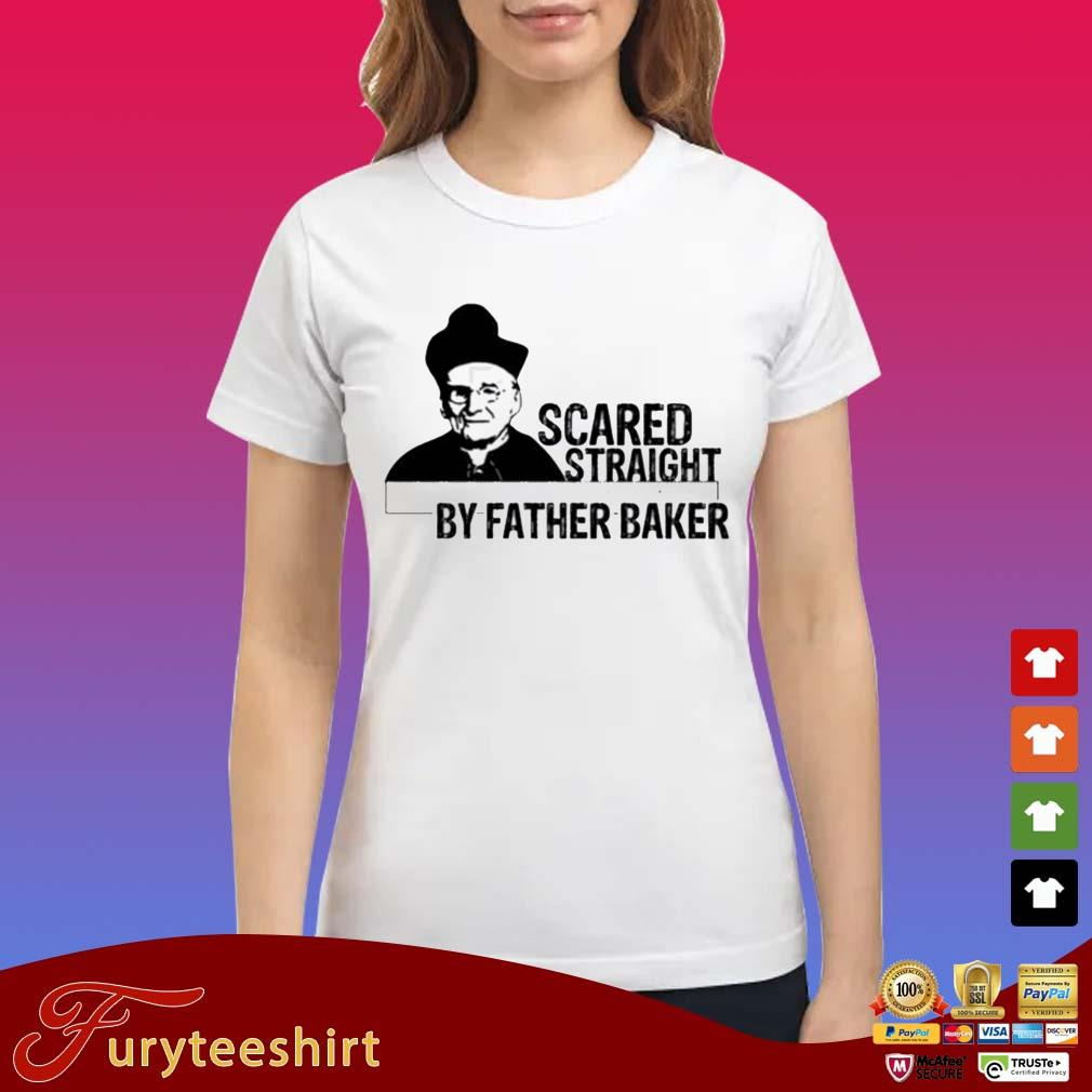 Nelson Baker Scared Straight By Father Baker Shirts Ladies trang
