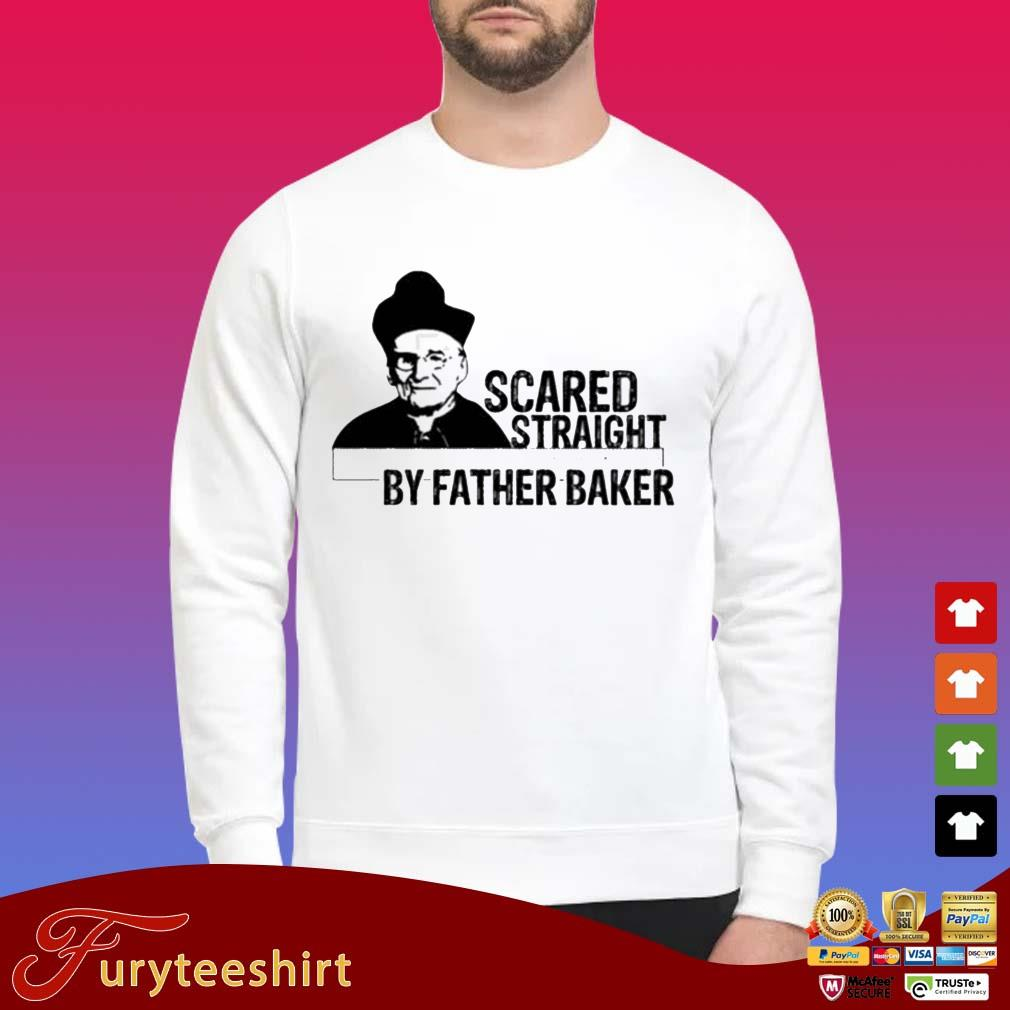 Nelson Baker Scared Straight By Father Baker Shirts Sweater trang
