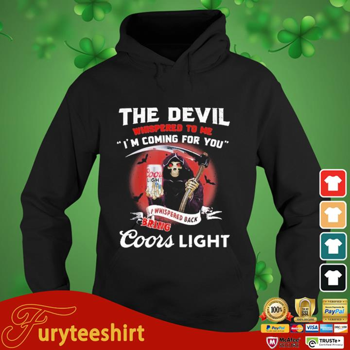 The Devil Whispered To Me I'm Coming For You Coor Light Black Bring Death Shirt hoodie den