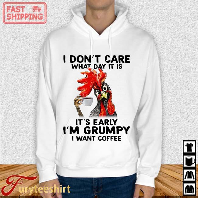 Chicken I don't care what day it is it's early I'm grumpy I want coffee Hoodie trang