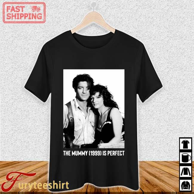 The Mummy 1999 Is Perfect Shirt