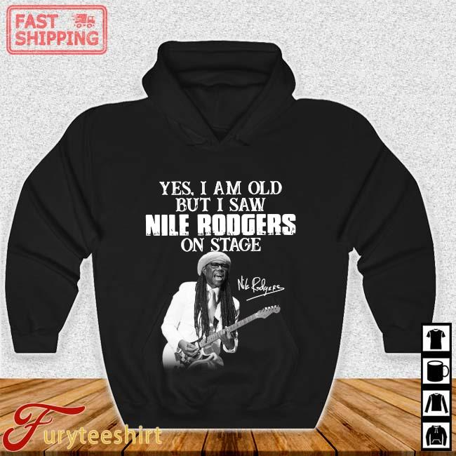 Yes I Am Old But I Saw Nile Rodgers On Stage Signature Shirt Hoodie den