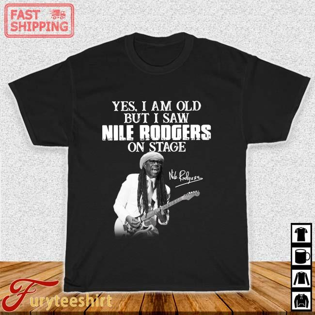 Yes I Am Old But I Saw Nile Rodgers On Stage Signature Shirt Shirt den