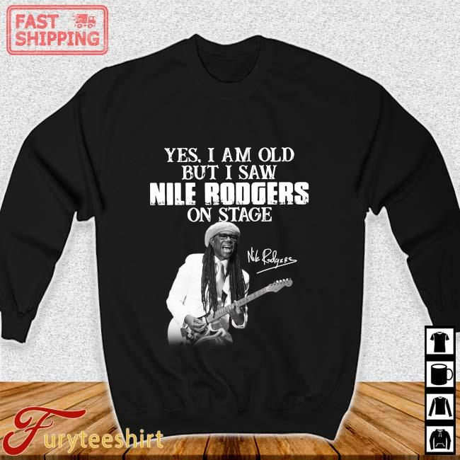 Yes I Am Old But I Saw Nile Rodgers On Stage Signature Shirt Sweater den