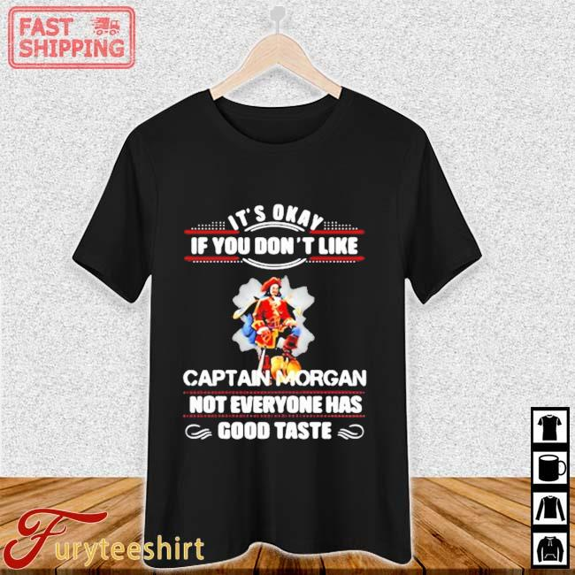 It's Okay If You Don't Like Captain Morgan Not Everyone Has Good Taste Shirt