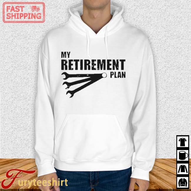 My Retirement Plan Auto Racing Car Mechanic Wrench Shirt Hoodie trang