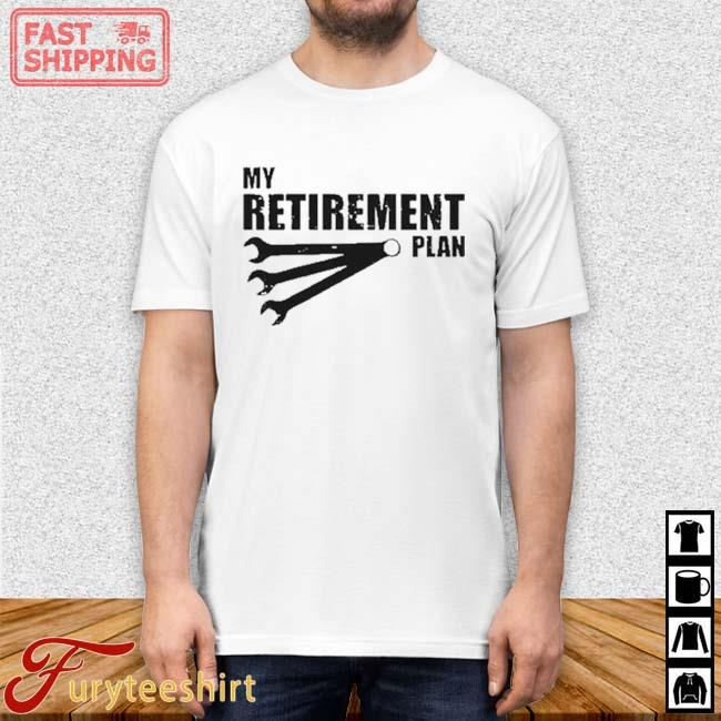 My Retirement Plan Auto Racing Car Mechanic Wrench Shirt