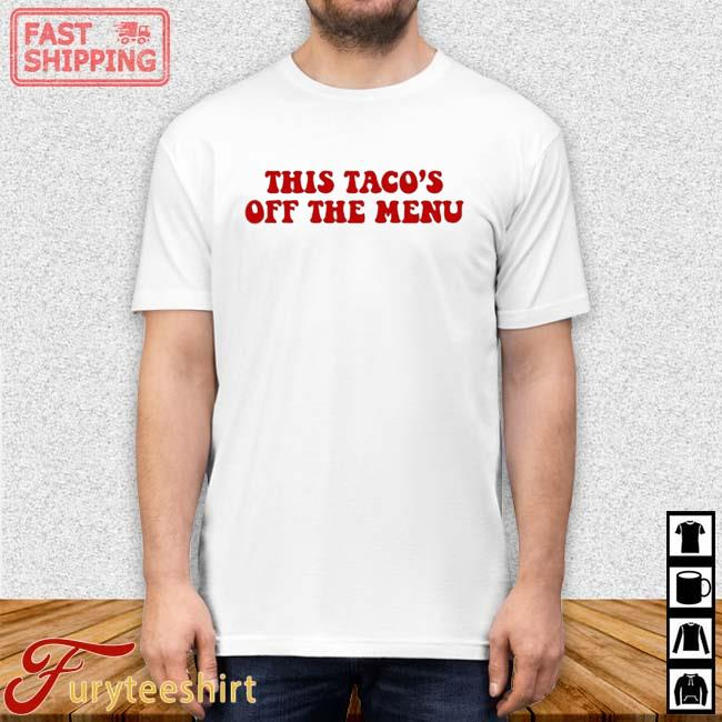 This Tacos Off The Menu Shirt