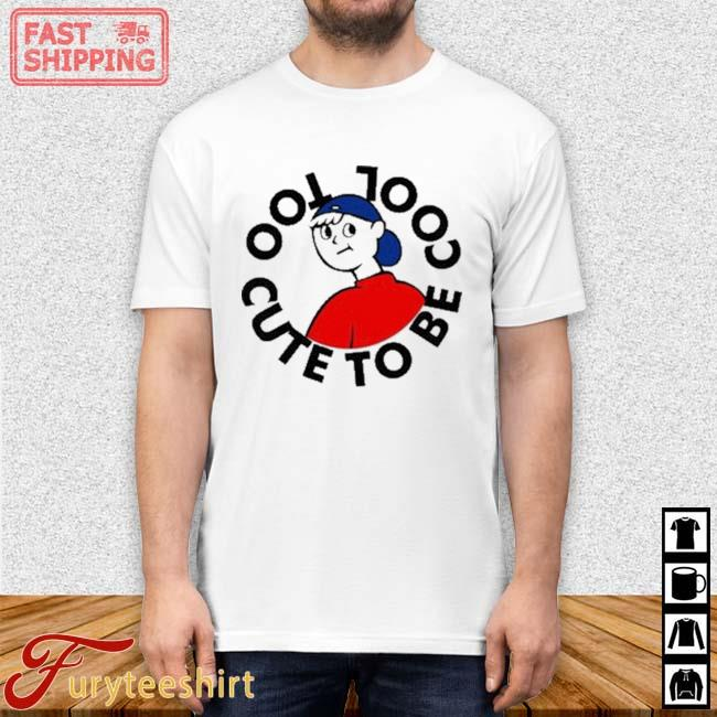 Too Cute To Be Cool Shirt