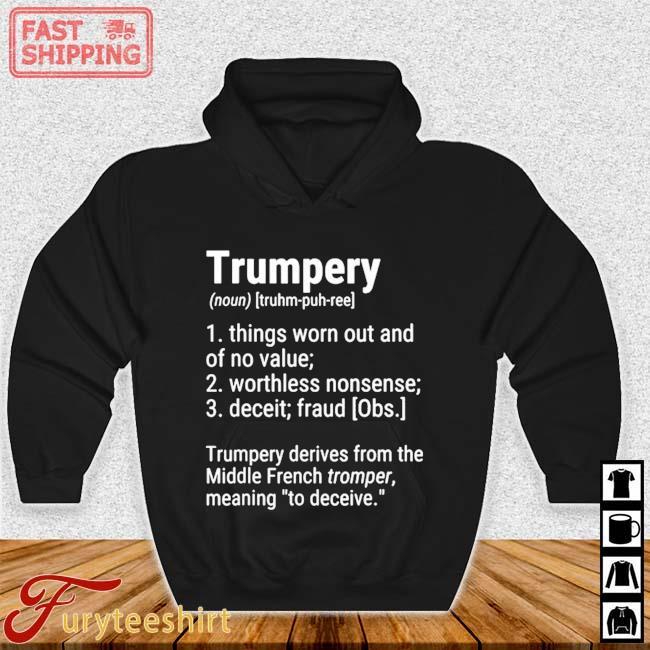 Trumpery Definition Political Satire American President US Shirt Hoodie den
