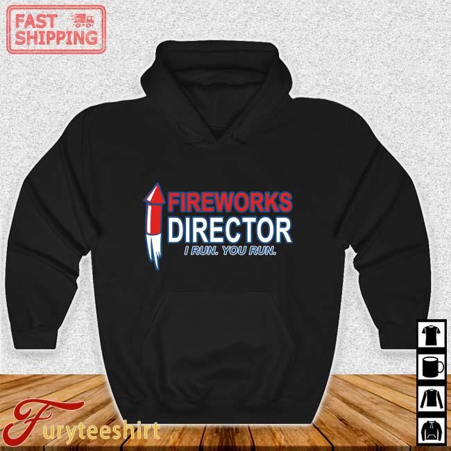 Fireworks director I run you run s Hoodie den