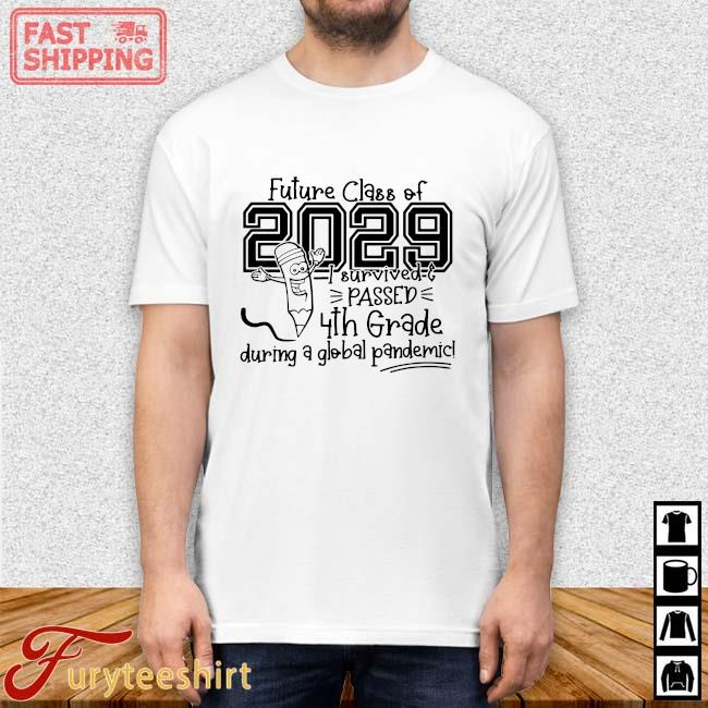 Future class of 2029 I survived passed 4th grade during a global pandemic shirt