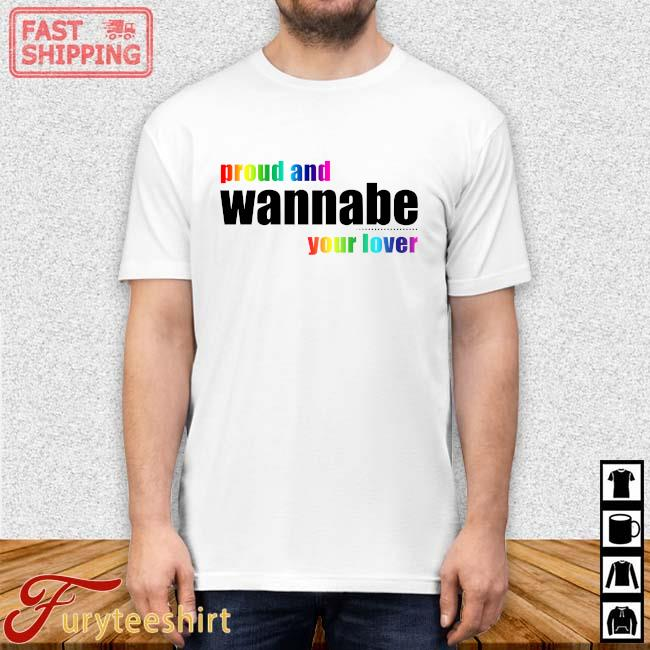 LGBT proud and wanna be your lover shirt